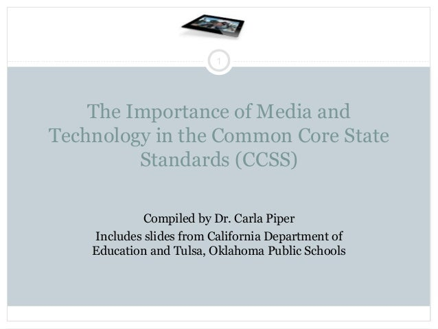 1  The Importance of Media and Technology in the Common Core State Standards (CCSS) Compiled by Dr. Carla Piper Includes s...