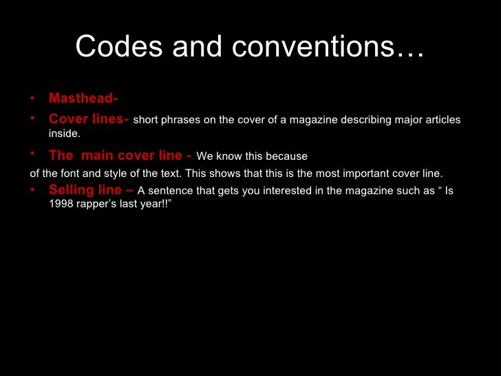 Codes and conventions… <ul><li>Masthead-  </li></ul><ul><li>Cover lines-   short   phrases on the cover of a magazine desc...