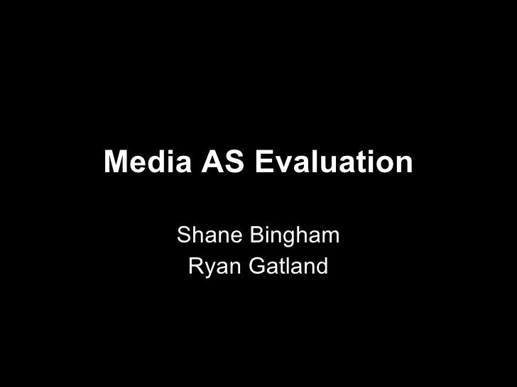 Media AS Evaluation Shane Bingham Ryan Gatland