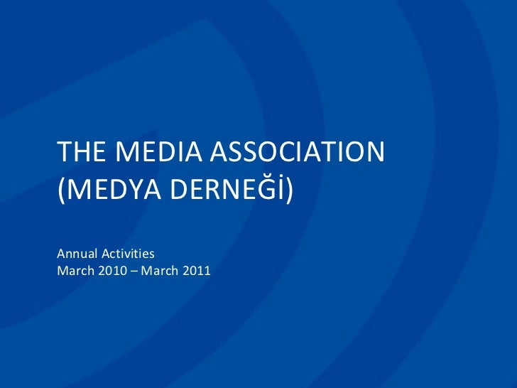 <ul><ul><ul><li>THE MEDIA ASSOCIATION </li></ul></ul></ul><ul><ul><ul><li>(MEDYA DERNEĞİ) </li></ul></ul></ul><ul><ul><ul>...