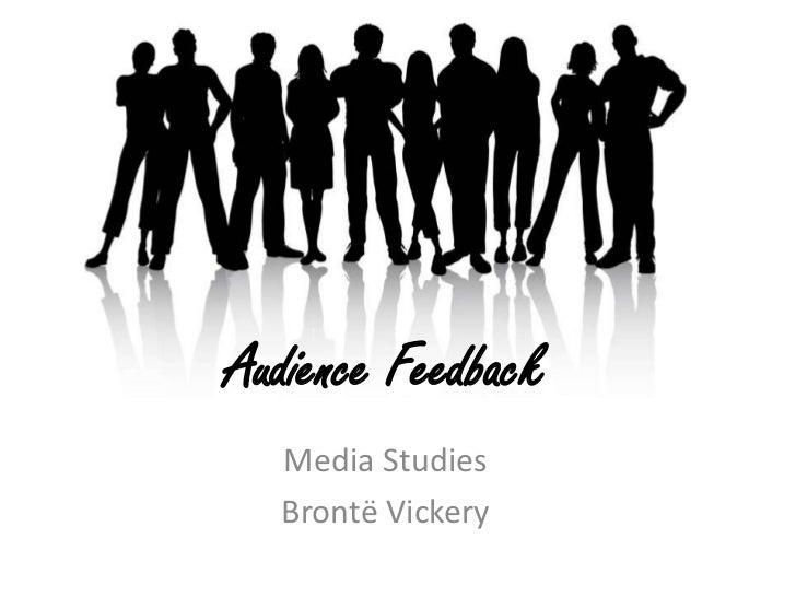 Audience Feedback  Media Studies  Brontë Vickery