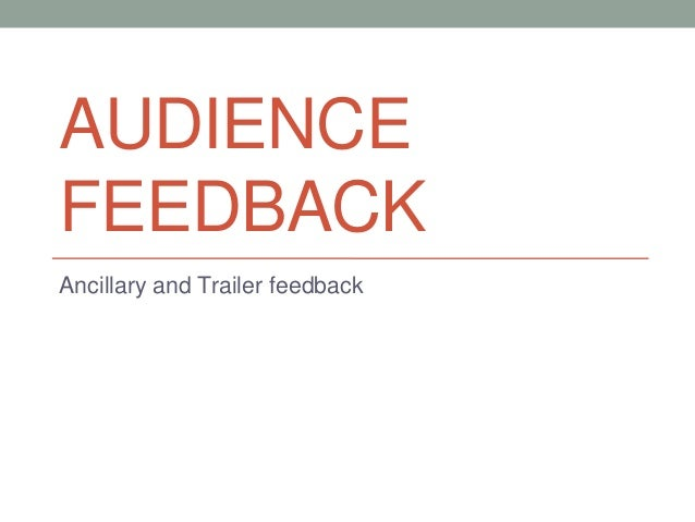 AUDIENCEFEEDBACKAncillary and Trailer feedback