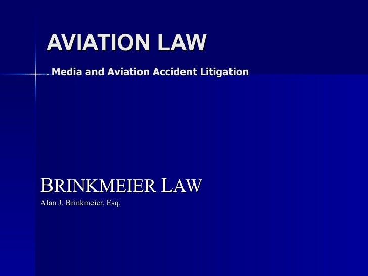 AVIATION LAW .  Media and Aviation Accident Litigation   B RINKMEIER  L AW Alan J. Brinkmeier, Esq.