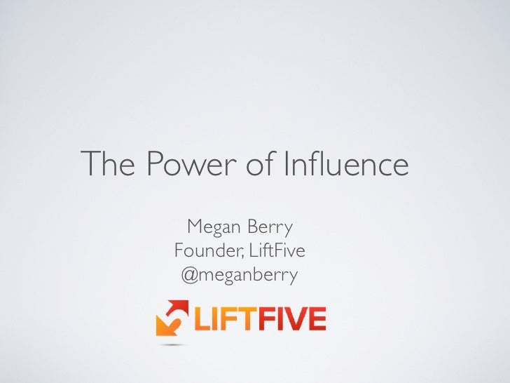 The Power of Influence      Megan Berry     Founder, LiftFive      @meganberry