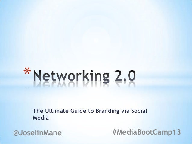 *      The Ultimate Guide to Branding via Social      Media@JoselinMane                      #MediaBootCamp13