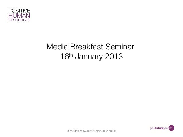 Media Breakfast Seminar   16th January 2013     kim.liddiard@yourfutureyourlife.co.uk