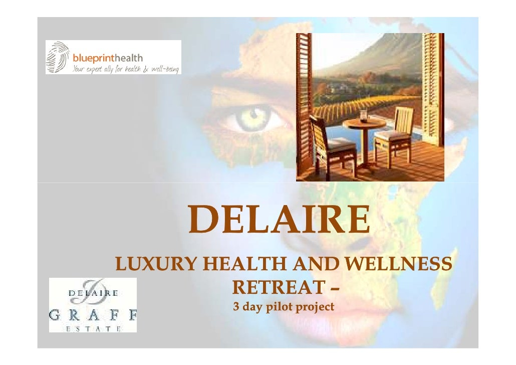 DELAIRE LUXURY HEALTH AND WELLNESS          RETREAT –          3 day pilot project