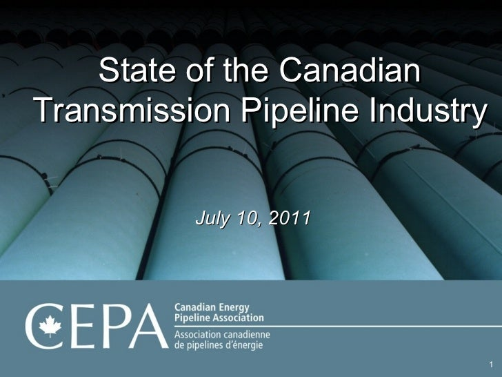 State of the Canadian Transmission Pipeline Industry July 10, 2011