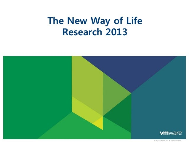 The New Way of Life   Research 2013                      © 2013 VMware Inc. All rights reserved