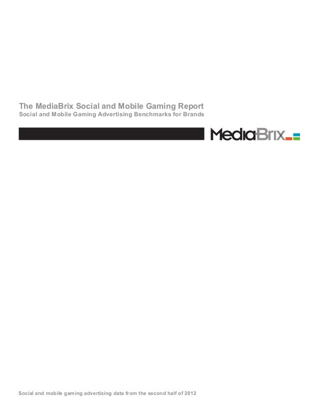The MediaBrix Social and Mobile Gaming ReportSocial and Mobile Gaming Advertising Benchmarks for BrandsSocial and mobile g...