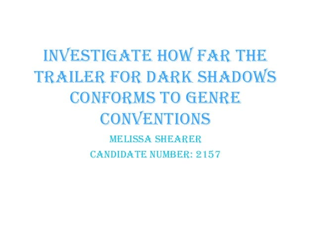 Investigate how far thetrailer for Dark Shadows    conforms to genre       conventions        Melissa Shearer     Candidat...