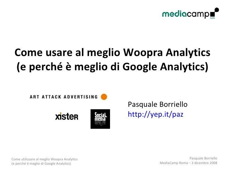 Come usare al meglio Woopra Analytics (e perché è meglio di Google Analytics) Pasquale Borriello  http://yep.it/paz