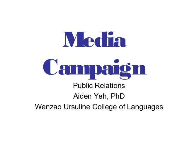 Media Campaign Public Relations Aiden Yeh, PhD Wenzao Ursuline College of Languages