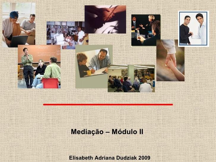 Elisabeth Adriana Dudziak 2009 Mediação – Módulo II