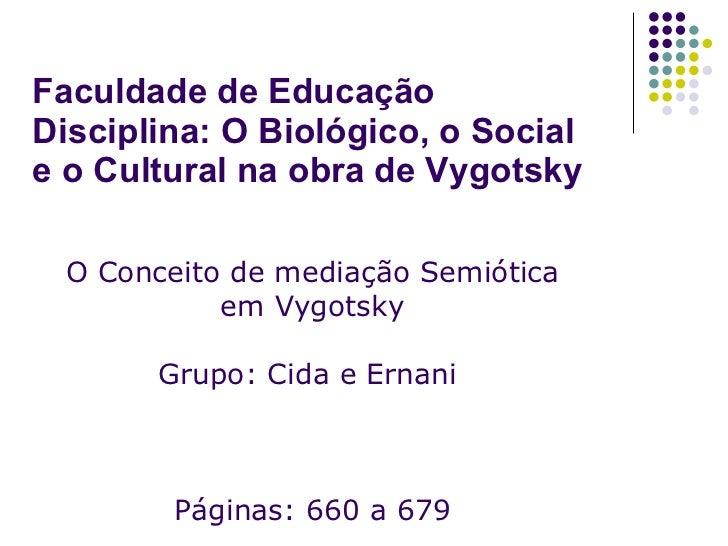 Faculdade de Educação Disciplina: O Biológico, o Social e o Cultural na obra de Vygotsky O Conceito de mediação Semiótica ...