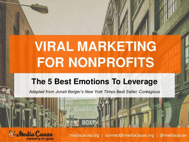 mediacause.org | connect@mediacause.org | @mediacause VIRAL MARKETING FOR NONPROFITS The 5 Best Emotions To Leverage Adapt...