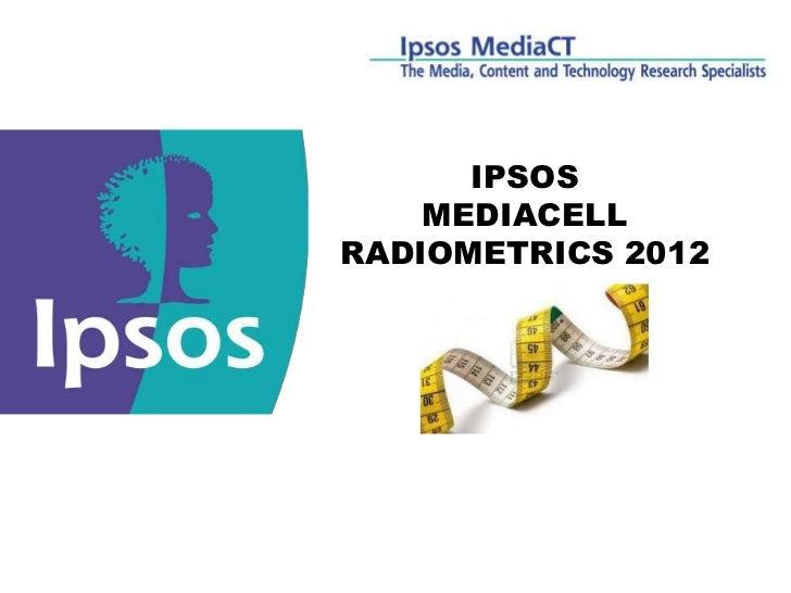 IPSOS                                        MEDIACELL                                    RADIOMETRICS 2012               ...