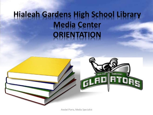 Hialeah Gardens High School Library Media Center ORIENTATION Anabel Parra, Media Specialist