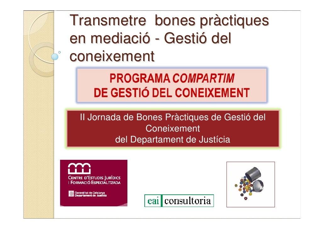 Transmetre bones pràctiques en mediació - Gestió del coneixement    II Jornada de Bones Pràctiques de Gestió del          ...