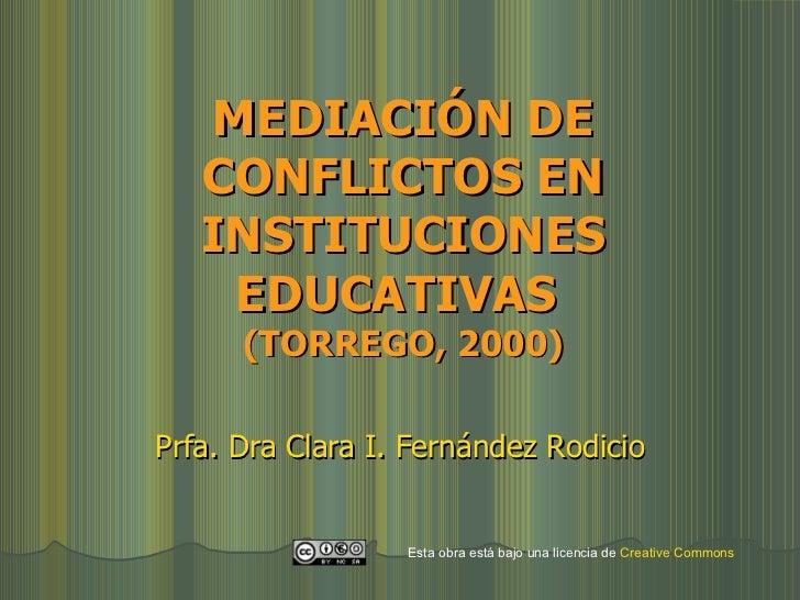 MEDIACIÓN DE CONFLICTOS EN INSTITUCIONES EDUCATIVAS  (TORREGO, 2000) Prfa. Dra Clara I. Fernández Rodicio Esta obra está b...