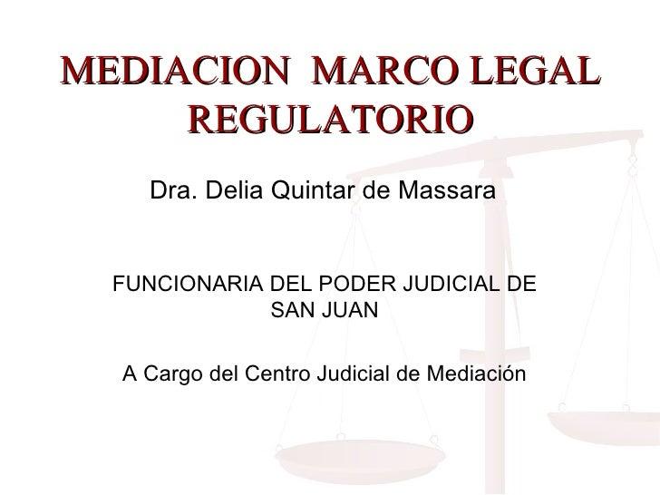 MEDIACION  MARCO LEGAL REGULATORIO FUNCIONARIA DEL PODER JUDICIAL DE SAN JUAN A Cargo del Centro Judicial de Mediación Dra...