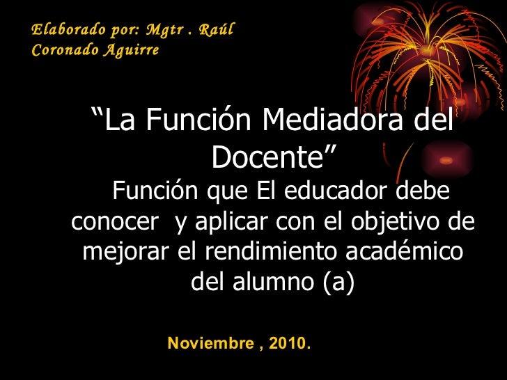 """"""" La Función Mediadora del Docente""""   Función que El educador debe conocer  y aplicar con el objetivo de mejorar el rendim..."""