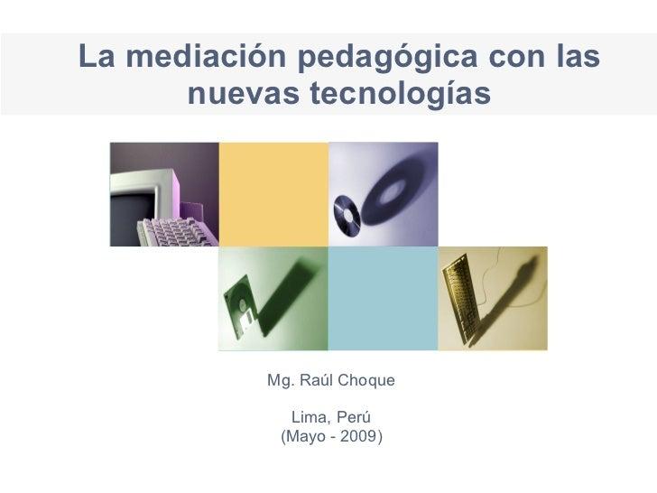 La mediación pedagógica con las       nuevas tecnologías                Mg. Raúl Choque               Lima, Perú          ...
