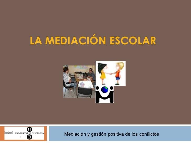 LA MEDIACIÓN ESCOLAR Mediación y gestión positiva de los conflictos