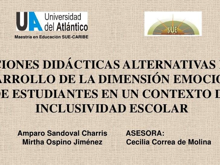 Maestría en Educación SUE-CARIBE <br />MEDIACIONES DIDÁCTICAS ALTERNATIVAS PARA EL <br />DESARROLLO DE LA DIMENSIÓN EMOCIO...
