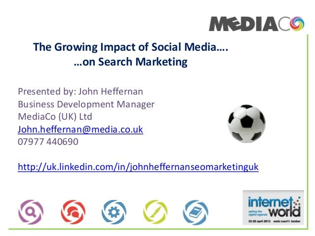 The Growing Impact of Social Media….…on Search MarketingPresented by: John HeffernanBusiness Development ManagerMediaCo (U...