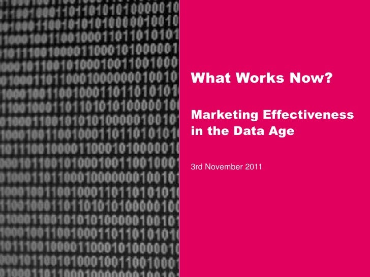 What Works Now?Marketing Effectivenessin the Data Age3rd November 2011