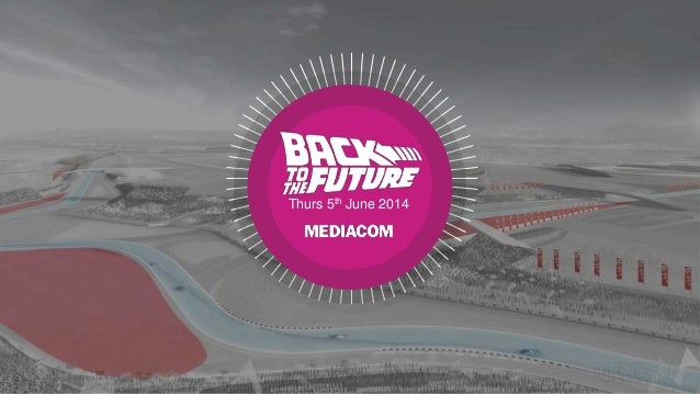 Back to the Future by MediaCom - ArabNet Digital Summit 2014