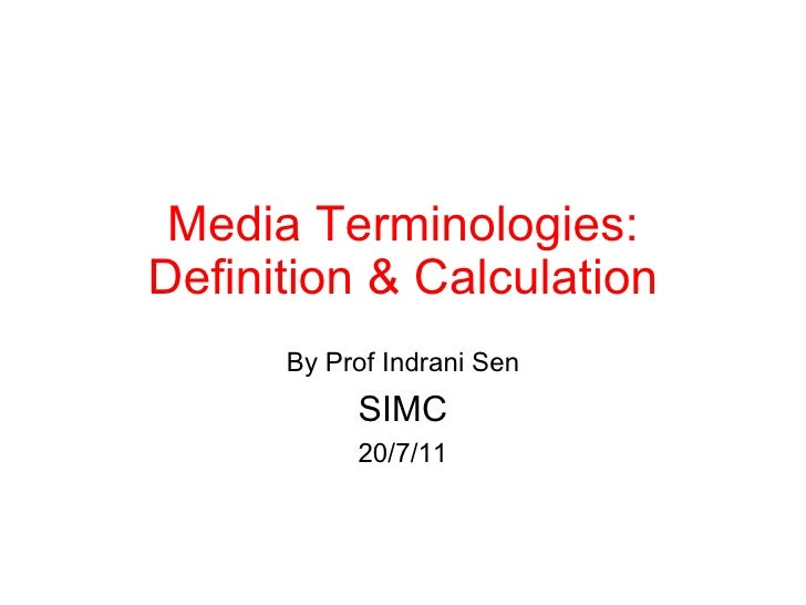 Media Terminologies: Definition & Calculation By Prof Indrani Sen SIMC 20/7/11