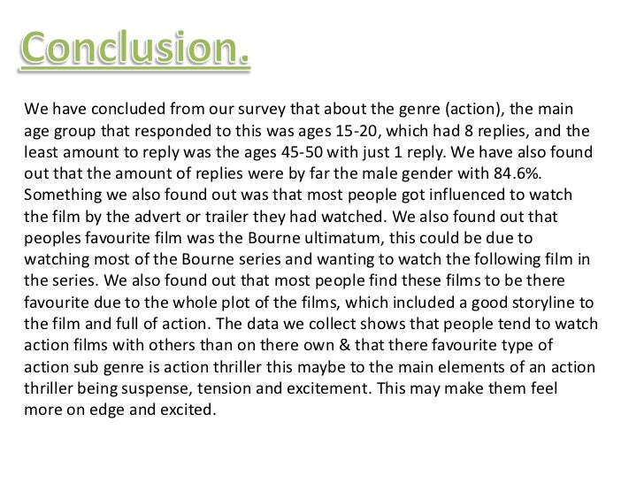 We have concluded from our survey that about the genre (action), the mainage group that responded to this was ages 15-20, ...