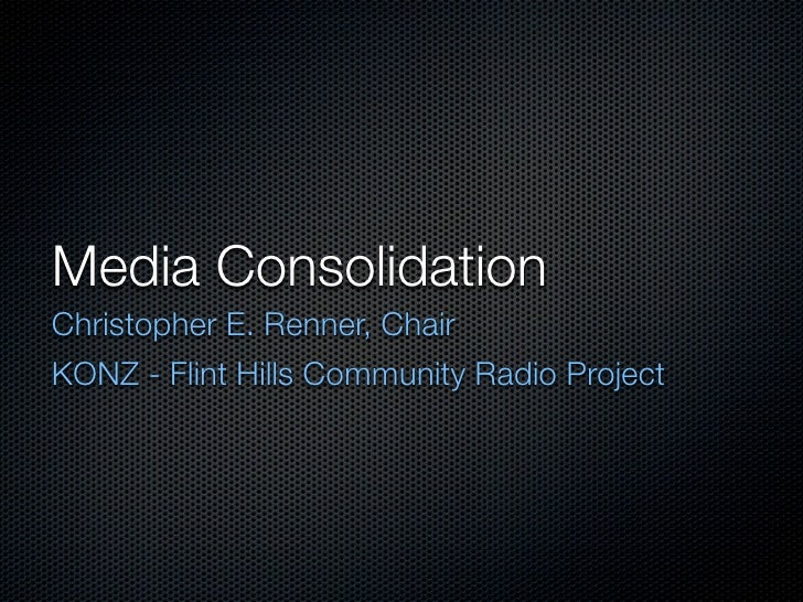 Media Consolidation Christopher E. Renner, Chair KONZ - Flint Hills Community Radio Project