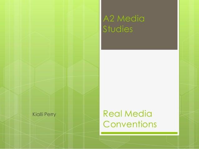 A2 MediaStudiesReal MediaConventionsKialli Perry