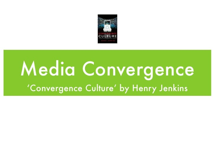 Media Convergence 'Convergence Culture' by Henry Jenkins
