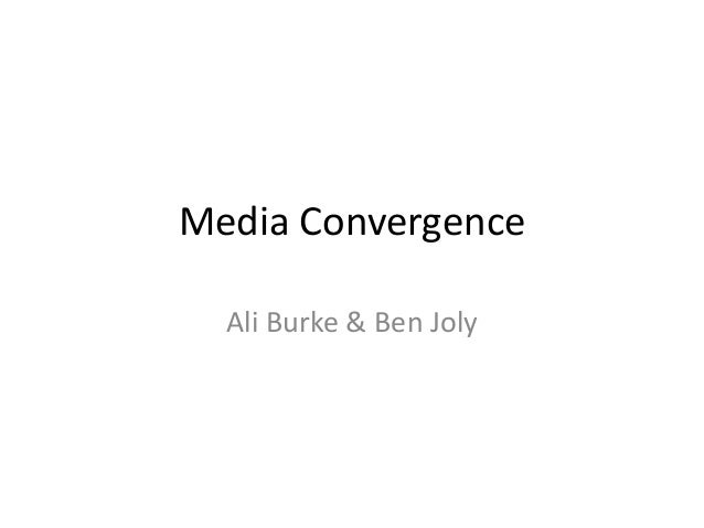 Media Convergence Ali Burke & Ben Joly
