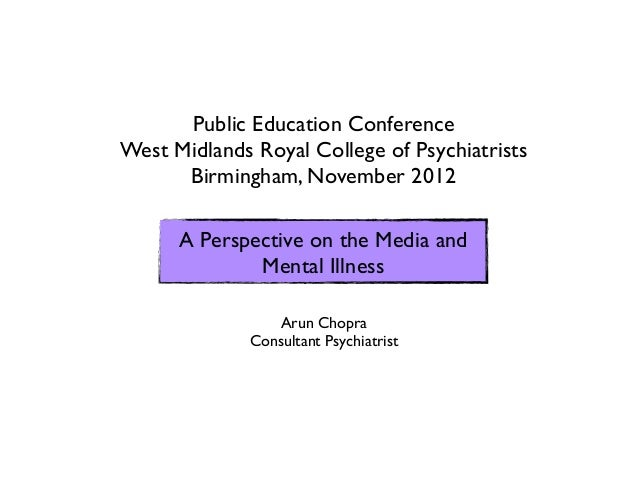 Public Education ConferenceWest Midlands Royal College of Psychiatrists      Birmingham, November 2012      A Perspective ...