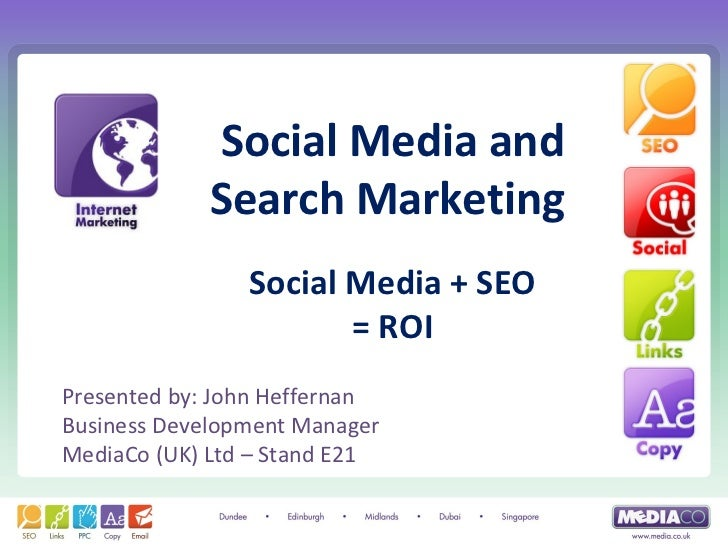 Social Media and             Search Marketing                Social Media + SEO                       = ROIPresented by: J...
