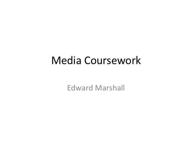 Media Coursework  Edward Marshall