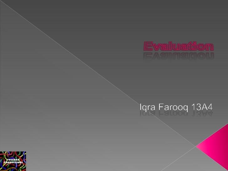 Evaluation<br />IqraFarooq 13A4<br />