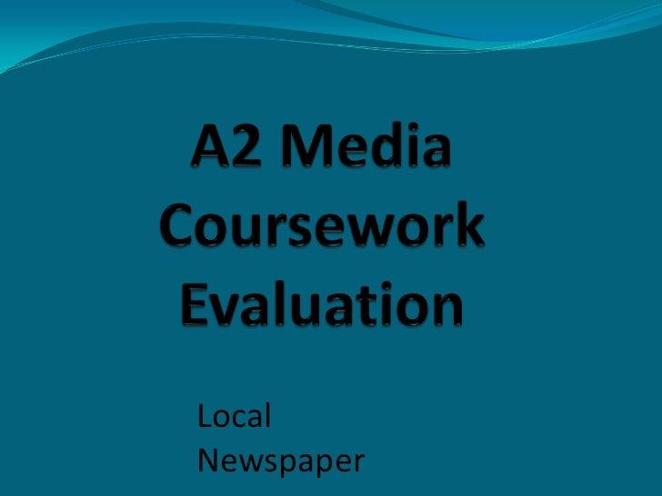 A2 Media Coursework Evaluation<br />Local Newspaper<br />