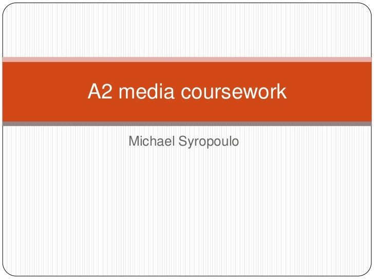 Michael Syropoulo<br />A2 media coursework<br />
