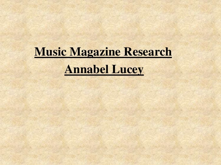 Music Magazine Research<br />Annabel Lucey <br />