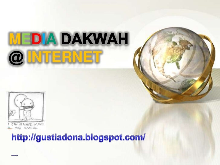 MEDIA DAKWAH@ INTERNET<br />http://gustiadona.blogspot.com/<br />Oleh: Ade GugunHusana<br />
