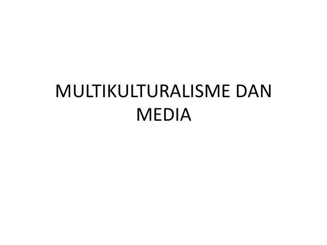 MULTIKULTURALISME DAN  MEDIA