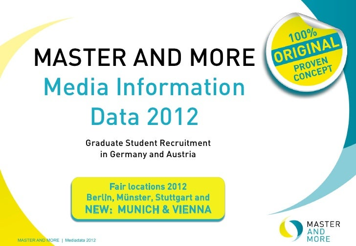 MASTER AND MORE Media Information    Data 2012    Graduate Student Recruitment       in Germany and Austria          Fair ...