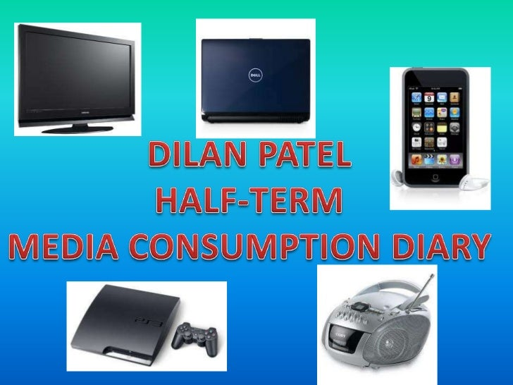 DILAN PATEL<br />HALF-TERM<br />MEDIA CONSUMPTION DIARY<br />