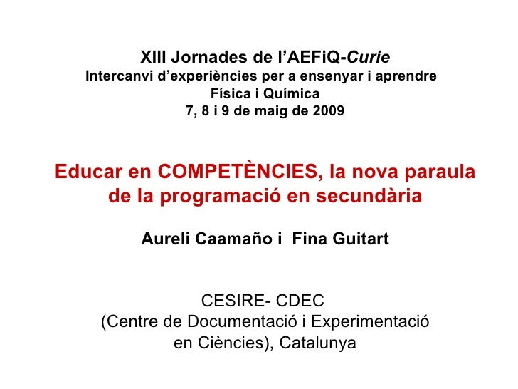 XIII Jornades de l'AEFiQ-Curie   Intercanvi d'experiències per a ensenyar i aprendre                      Física i Química...